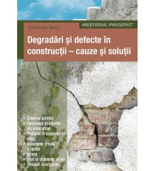 Degradari si defecte in constructii - cauze si solutii, Editura Casa