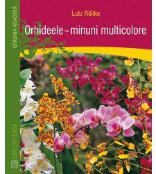 Orhideele - minuni multicolore, Editura Casa