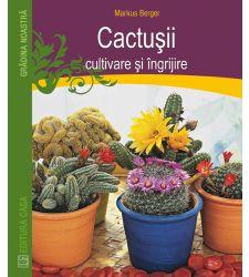 Cactusii. Cultivare si ingrijire, Editura Casa