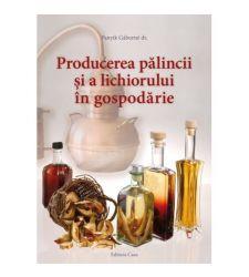 Producerea palincii si a lichiorului in gospodarie, Editura Casa