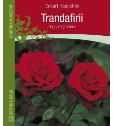 Trandafirii: Ingrijire si taiere, Editura Casa